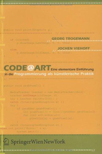 CodeArt: Eine elementare Einführung in die Programmierung als künstlerische Praktik (Ästhetik und Naturwissenschaften/Medienkultur)