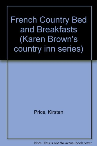 French Country Bed and Breakfasts (Karen Brown's country inn series) Country French Bed Breakfast
