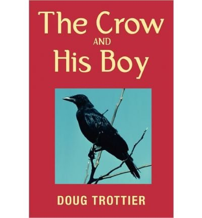 Download [ [ [ The Crow and His Boy [ THE CROW AND HIS BOY ] By Trottier, Doug ( Author )Feb-22-2011 Paperback ebook