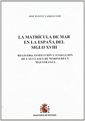La matrícula de mar en la España del siglo XVIII: registro, inspección y evolución de las clases de marinería y maestranza de J.M. Vazquez Lijo 1 nov 2007 Tapa blanda: Amazon.es: Libros
