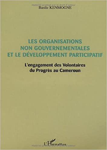 Livres Les organisations non gouvernementales et le développement participatif : L'engagement des Volontaires du Progrès au Cameroun pdf, epub