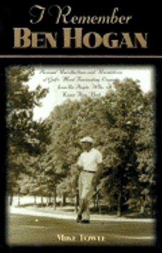 I Remember Ben Hogan: Personal Recollections and Revelations of Golf's Most Fascinating Legend from the People Who Knew Him Best First Edition by Towle, Mike (2000) Hardcover