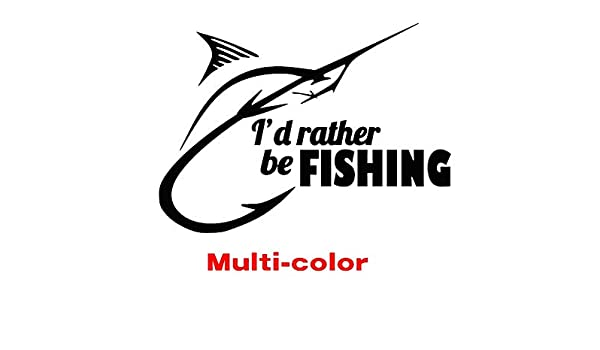 5-22 Id Rather be fishing Decal sticker for car window laptop wall Die cut on a lake river ocean fish 2
