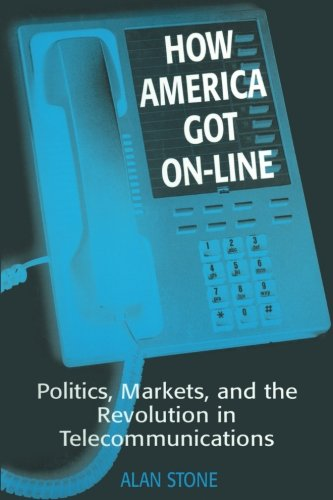 How America Got On-line: Politics, Markets, and the Revolution in Telecommunication
