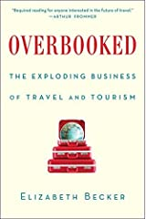 Overbooked: The Exploding Business of Travel and Tourism by Elizabeth Becker (2016-02-23)