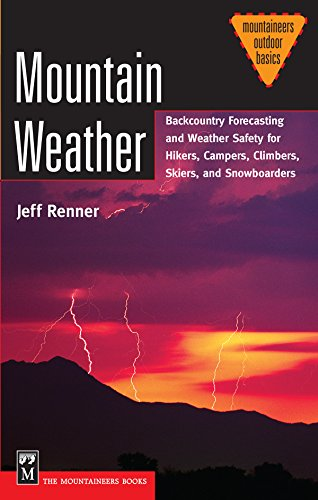 Mountain Weather: Backcountry Forecasting for Hikers, Campers, Climbers, Skiers, Snowboarders (Mountaineers Outdoor Basics)