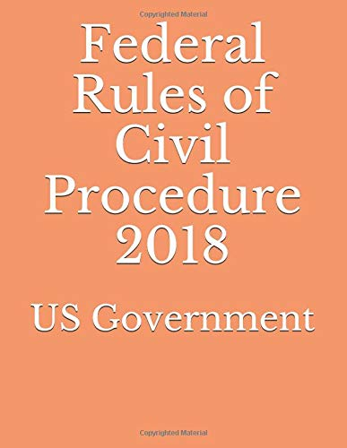 Federal Rules of Civil Procedure 2018 Paperback – May 27, 2018 US Government Independently published 198300815X Law / Civil Law
