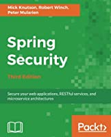 Spring Security, 3rd Edition: Secure your web applications, RESTful services, and microservice architectures Front Cover
