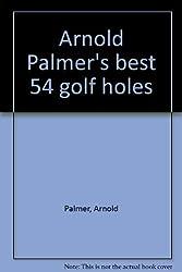 Arnold Palmer's best 54 golf holes