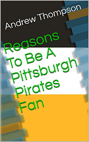 (Reasons To Be A Pittsburgh Pirates Fan)