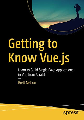 Getting to Know Vue.js: Learn to Build Single Page Applications