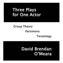 Three Plays for One Actor: Group Theory, Parsimony, Teratology | Livre audio Auteur(s) : David Brendan O'Meara Narrateur(s) : David Brendan O'Meara