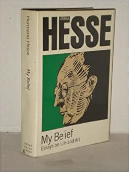my belief essays on life and art hermann hesse  my belief essays on life and art hermann hesse 9780374216665 com books