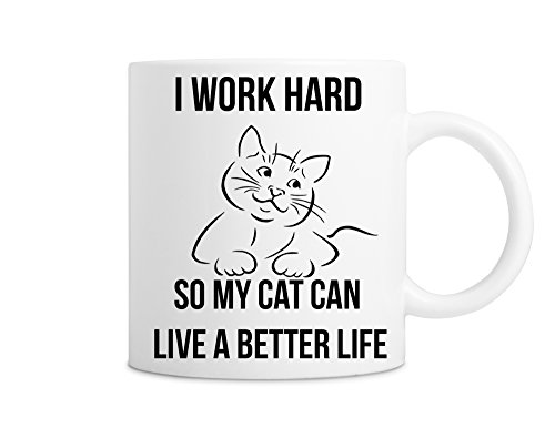 I Work Hard So My Cat Can Live a Better Life Coffee Mug <> Funny Cat Fanatic Mug <> 11 Ounce White Coffee Mug <> Great Mug Gift for Cat Lovers (We Love Cats)