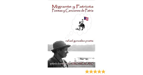 Migrante y Patriota: Poemas y Canciones de Patria (Spanish Edition)