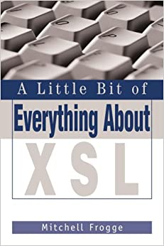 A Little Bit Of Everything About XSL Books Pdf File