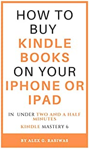 How to buy Kindle books on your iPhone or iPad: A complete and easy guide on how to buy kindle books on your i