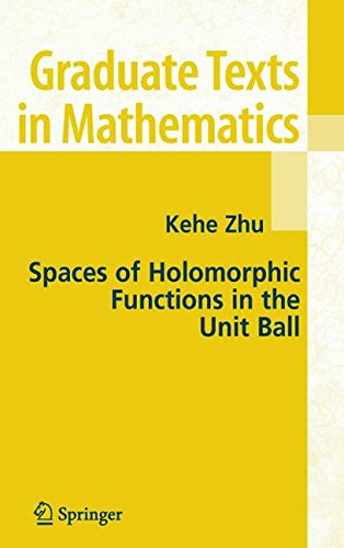 Spaces of Holomorphic Functions in the Unit Ball (Graduate Texts in Mathematics, Vol. 226)
