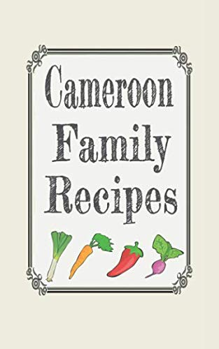 Cameroon family recipes: Blank cookbooks to write in by Wanderlust mother