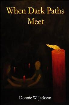 When Dark Paths Meet by [Jackson, Donnie W.]