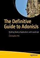 The Definitive Guide to AdonisJs: Building Node.js Applications with JavaScript Front Cover