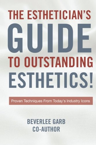 Download The Esthetician's Guide to Outstanding Esthetics: 17 Industry Experts Share Their Secrets To Success! pdf