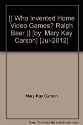 [( Who Invented Home Video Games? Ralph Baer )] [by: Mary Kay Carson] [Jul-2012]