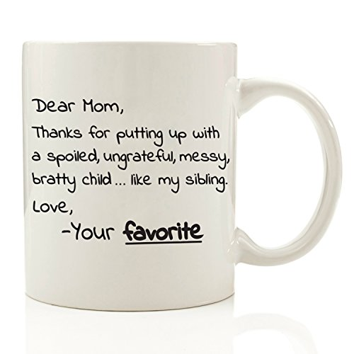 Dear Mom, From Your Favorite - Funny Coffee Mug 11 oz - Top Birthday Gifts For Mom - Unique Gift For Her, Women - Perfect Novelty Valentines Day Present Idea For Mother from Son or Daughter (Christmas Gift Baskets Cheap)
