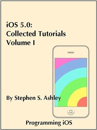 iOS 5.0: Collected Tutorials, Volume I (Programming iOS)