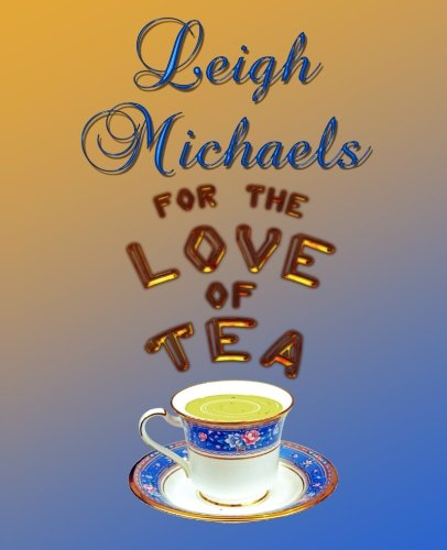 For the Love of Tea by Leigh Michaels