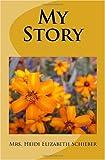 My Story, Heidi Elizabeth Schieber, 1449924654
