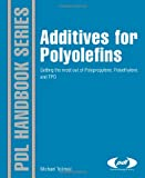 Additives for Polyolefins : Getting the Most Out of Polypropylene, Polyethylene and TPO, Tolinski, Michael, 0815520514
