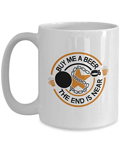 Funny Gift for Beer Lover - Buy Me A Beer The End Is Near Alcohol, Beer Liquor, Wine, Beer Pong, Keg Races, Beer Lover Coffee Mug Cup 11 Or 15 -