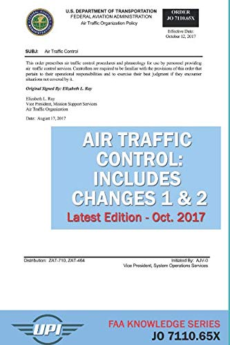 Air Traffic Control Order: JO 7110.65X (Includes Changes 1 & 2): Latest Edition - Oct. 2017 (FAA Knowledge - Faa Air Traffic Control