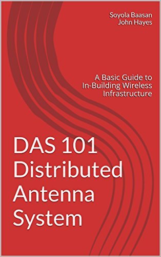 DAS 101 Distributed Antenna System: A Basic Guide to In-Building Wireless Infrastructure by [Baasan, Soyola]