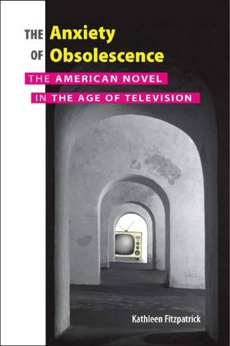 The Anxiety of Obsolescence: The American Novel in the Age of Television pdf
