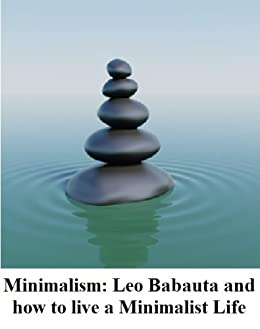 Minimalism leo babauta and how to live a for Minimalism live a meaningful life