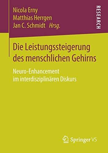 Die Leistungssteigerung des menschlichen Gehirns: Neuro-Enhancement im interdisziplinären Diskurs (German Edition)