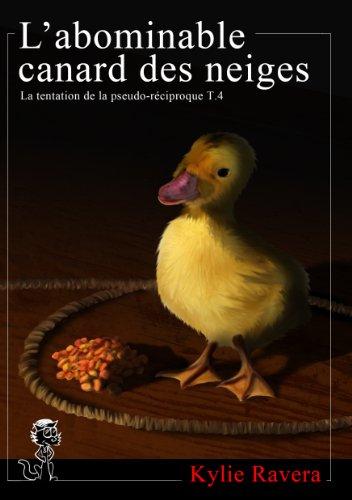 Labominable canard des neiges - T4 (La tentation de la pseudo-réciproque) (French Edition)