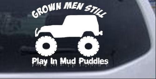 Grown Men Still Play In The Mud Jeep Off Road Car Window Wall Laptop Decal Sticker -- White 6in X 5.3in