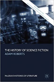 The History of Science Fiction (Palgrave Histories of Literature) by Roberts Adam (2007-11-15)