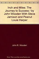 Inch and Miles: The Journey to Success / by John Wooden With Steve Jamison and Peanut Louie Harper
