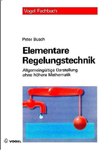 Elementare Regelungstechnik: Allgemeingültige Darstellung ohne höhre Mathematik