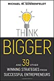 Think Bigger: And 39 Other Winning Strategies from Successful Entrepreneurs (Bloomberg)