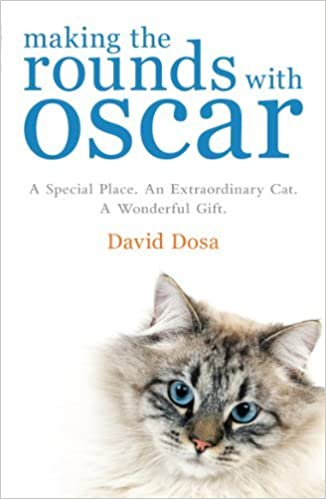 Book Making the Rounds with Oscar: The Inspirational Story of a Doctor, His Patients and a Very Special Cat by David Dosa (2011-03-01)