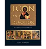 img - for [(Icon and Devotion: Sacred Spaces in Imperial Russia )] [Author: Oleg Tarasov] [Jan-2004] book / textbook / text book