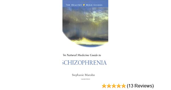 The Natural Medicine Guide to Schizophrenia (The Healthy