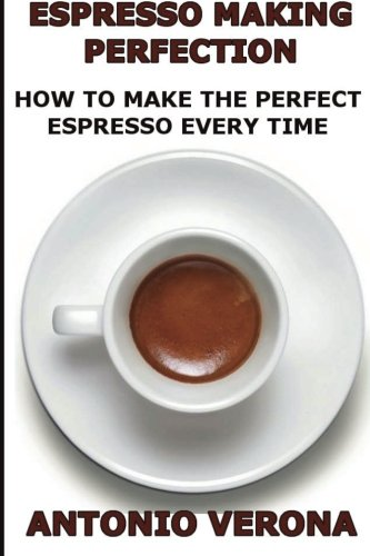 Espresso Making Perfection: How To Make The Perfect Espresso