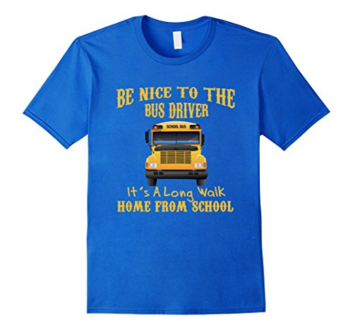 [Men's Be Nice To The Bus Driver Its A Long Walk From School Shirt Large Royal Blue] (Bus Driver Uniform Costume)