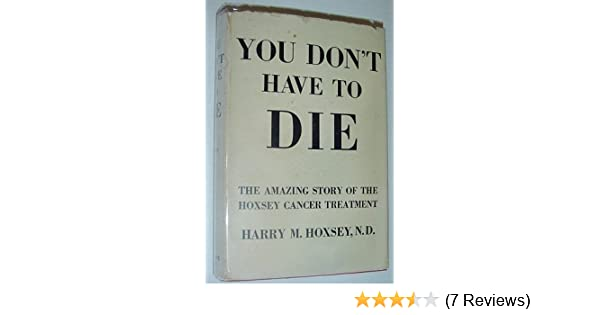 You Don't Have to Die: The Amazing Story of the Hoxsey